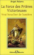 Couverture du livre « La force des prières victorieuses » de Angel Adams aux éditions Bussiere
