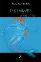 Couverture du livre « Les larmes d'une sirène » de Marie-Aude Lebon aux éditions La Compagnie Litteraire