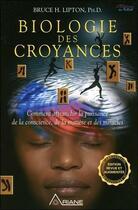 Couverture du livre « Biologie des croyances ; comment affranchir la puissance de la conscience, de la matière et des miracles » de Bruce H. Lipton aux éditions Ariane
