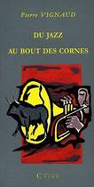Couverture du livre « Du Jazz Au Bout Des Cornes » de Pierre Vignaud aux éditions Cairn