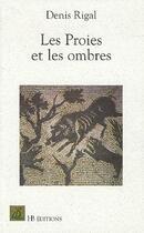 Couverture du livre « Les Proies Et Les Ombres » de Denis Rigal aux éditions Le Mot Fou