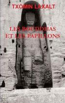 Couverture du livre « Les bouddhas et les papillons » de Txomin Laxalt aux éditions Iru Errege