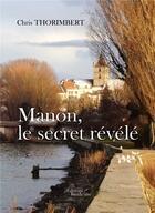Couverture du livre « Manon, le secret révélé » de Chris Thorimbert aux éditions Baudelaire