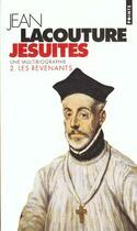 Couverture du livre « Jésuites, une multibiographie t.2 ; les revenants » de Jean Lacouture aux éditions Points