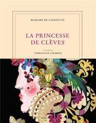 Couverture du livre « La princesse de Clèves » de Christian Lacroix et Madame De La Fayette aux éditions Gallimard