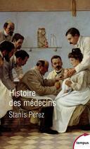 Couverture du livre « Histoire des médecins » de Stanis Perez aux éditions Tempus/perrin