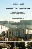 Couverture du livre « Usages sociaux de la déviance ; habiter la Castellane sous le regard de l'institution » de Nadine Roudil aux éditions L'harmattan