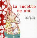 Couverture du livre « La recette de moi » de Raphaele Frier et Audrey Pannuti aux éditions Naive