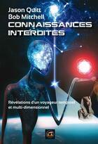 Couverture du livre « Connaissances interdites ; révélations d'un voyageur multidimensionnel » de Jason Quitt et Bob Mitchell aux éditions Atlantes