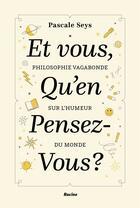 Couverture du livre « Et vous, qu'en pensez-vous ? philosophie vagabonde sur l'humeur du monde » de Pascale Seys aux éditions Editions Racine