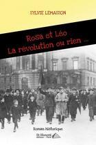 Couverture du livre « Rosa et Léo ; la révolution ou rien... » de Sylvie Lemasson aux éditions Saint Honore Editions