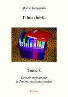 Couverture du livre « Lilou chérie t.2 ; demain mon amour je t'embrasserai avec passion » de Michel Jacquemin aux éditions Editions Edilivre