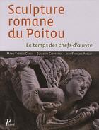 Couverture du livre « Sculpture romane du Poitou ; le temps des chefs-d'oeuvre » de Marie-Therese Camus et Elisabeth Carpentier et Jean-Francois Amelot aux éditions Picard