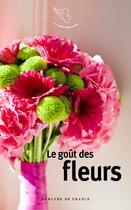 Couverture du livre « Le goût des fleurs » de Collectif aux éditions Mercure De France