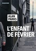 Couverture du livre « L'enfant de février » de Alan Parks aux éditions Rivages