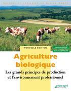 Couverture du livre « Agriculture biologique ; les grands principes de production et l'environnement professionnel » de Laurence Amand et Nathalie Langlois aux éditions Educagri