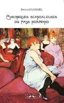 Couverture du livre « Chroniques Scandaleuses Du Pays Normand » de Bernard Loesel aux éditions Charles Corlet