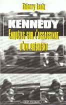 Couverture du livre « Kennedy : enquetes sur l'assassinat d'un president » de Thierry Lentz aux éditions Jean Picollec