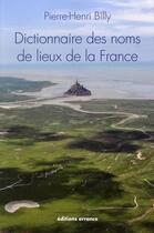Couverture du livre « Dictionnaire des noms de lieux de la France » de Pierre-Henri Billy aux éditions Errance
