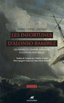Couverture du livre « Les infortunes d'Alonso Ramírez ; les pirates et l'empire espagnol à la fin du XVII siècle » de Fabio Lopez Lazaro aux éditions Anacharsis