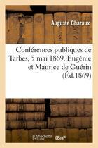 Couverture du livre « Conferences publiques de tarbes, 5 mai 1869. eugenie et maurice de guerin » de Charaux Auguste aux éditions Hachette Bnf