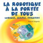 Couverture du livre « La robotique à la portée de tous ; ludique, simple, évolutive » de Pascal Liegeois aux éditions Etsf