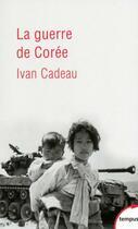 Couverture du livre « La guerre de Corée » de Ivan Cadeau aux éditions Tempus/perrin