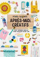 Couverture du livre « Mes super après-midi créatifs » de Collectif aux éditions Mango