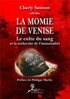 Couverture du livre « La momie de Venise ; le culte du sang et la recherche de l'immortalité » de Charly Samson aux éditions La Vallee Heureuse