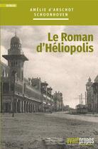 Couverture du livre « Le roman d'Héliopolis » de Amelie D' Arschot Schoonhover aux éditions Avant-propos