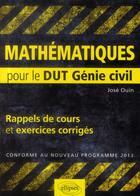 Couverture du livre « Mathématiques ; rappels de cours et exercices corrigés pour le DUT génie civil (édition 2013) » de Jose Ouin aux éditions Ellipses Marketing
