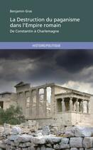 Couverture du livre « La destruction du paganisme dans l'empire romain » de Benjamin Gras aux éditions Publibook