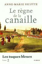 Couverture du livre « Tuques bleues t.2 ; le règne de la canaille » de Anne-Marie Sicotte aux éditions Fides