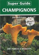 Couverture du livre « Super guide champignons » de Jean-Marie Polese aux éditions Aedis