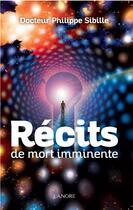 Couverture du livre « Récits de mort imminente » de Philippe Sibille aux éditions Lanore