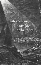 Couverture du livre « Jules Verne, l'homme et la terre ; la mystérieuse géographie des voyages extraordinaires » de Lionel Dupuy aux éditions La Clef D'argent