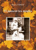 Couverture du livre « Et passent les années » de Pierre Vinot aux éditions Baudelaire
