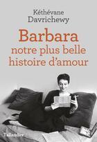 Couverture du livre « Barbara, notre plus belle histoire d'amour » de Kethevane Davrichewy aux éditions Tallandier