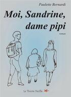 Couverture du livre « Moi, Sandrine, dame pipi » de P Bernardi aux éditions Bookelis