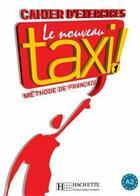 Couverture du livre « Le nouveau taxi ! 1 ; cahier d'exercices » de Guy Capelle et Robert Menand aux éditions Hachette Fle