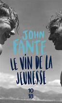 Couverture du livre « Le vin de la jeunesse » de John Fante aux éditions 10/18