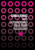 Couverture du livre « Faits extraordinaires à propos de la vision des couleurs » de Camille Bordas aux éditions Inculte