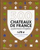 Couverture du livre « 500 châteaux de France ; un patrimoine d'exception » de Alain Cassaigne et Sophie Bogrow et Josyane Cassaigne aux éditions La Martiniere