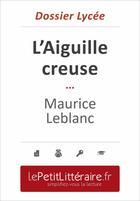 Couverture du livre « L'Aiguille creuse, de Maurice Leblanc (dossier lycée) » de Isabelle Consiglio aux éditions Primento Editions