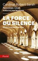 Couverture du livre « La force du silence ; contre la dictature du bruit » de Robert Sarah aux éditions Pluriel