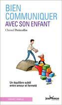 Couverture du livre « Bien communiquer avec son enfant ; un équilibre subtil entre amour et fermeté » de Christel Petitcollin aux éditions Jouvence