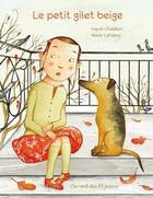 Couverture du livre « Le petit gilet beige » de Ingrid Chabbert et Marie Lafrance aux éditions Des Ronds Dans L'o