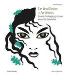 Couverture du livre « Le feuilleton d'Artemis ; la mythologie grecque en cent épisodes » de Olivia Sautreuil et Murielle Szac aux éditions Bayard Jeunesse