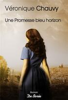 Couverture du livre « Une promesse bleu horizon » de Veronique Chauvy aux éditions De Boree