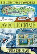 Couverture du livre « Les détectives du Yorkshire T.2 ; rendez-vous avec le crime » de Julia Chapman aux éditions Editions De La Loupe